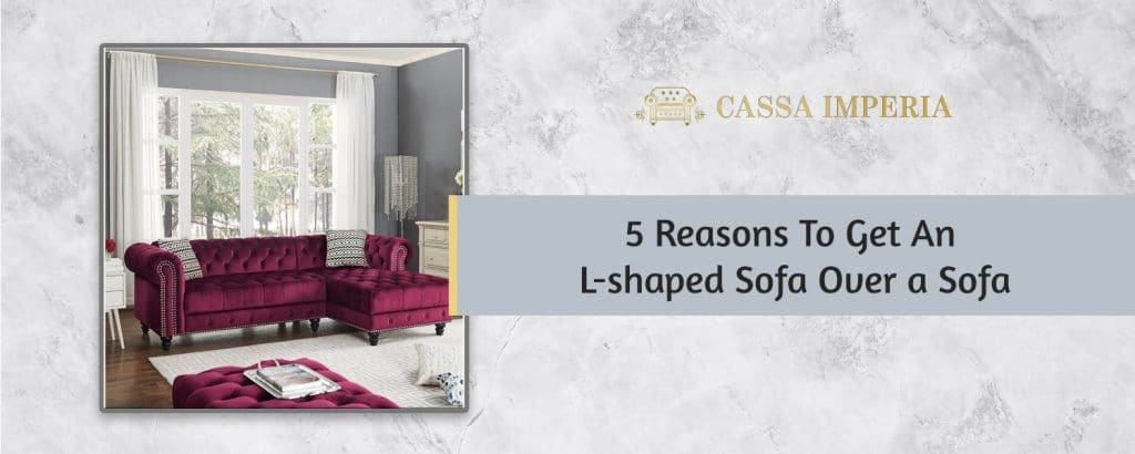 5 Reasons to get an L-shaped sofa over a sofa